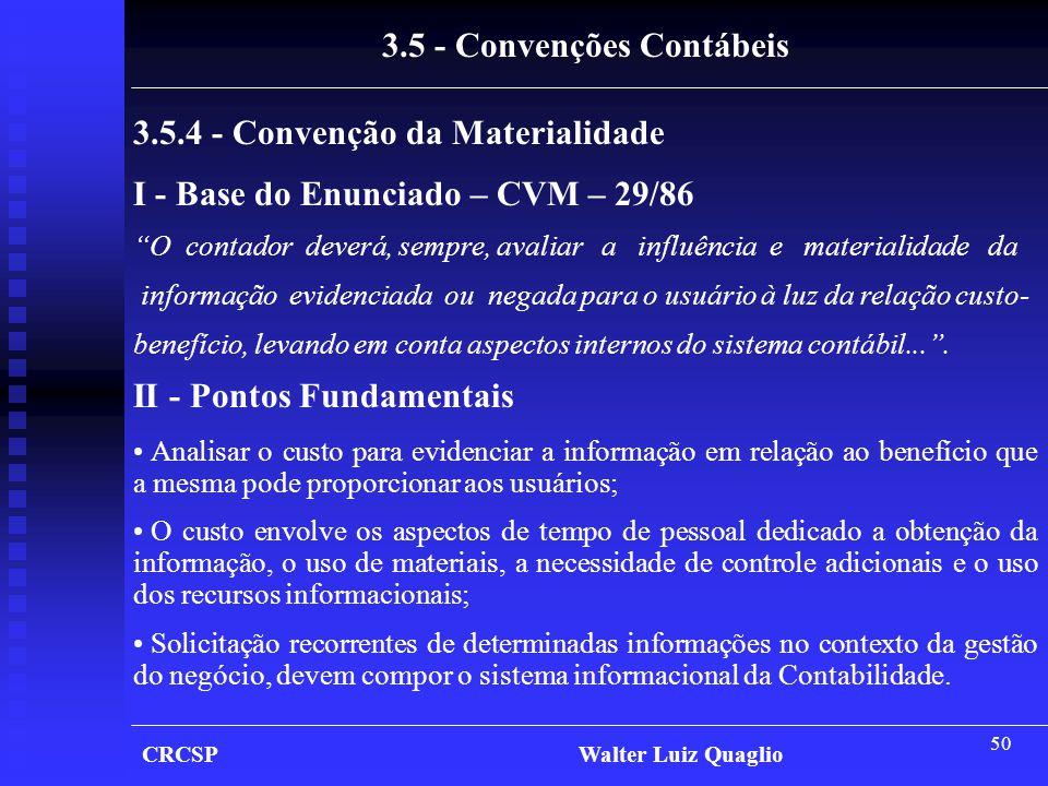 """50 CRCSP Walter Luiz Quaglio 3.5 - Convenções Contábeis 3.5.4 - Convenção da Materialidade I - Base do Enunciado – CVM – 29/86 """"O contador deverá, sem"""
