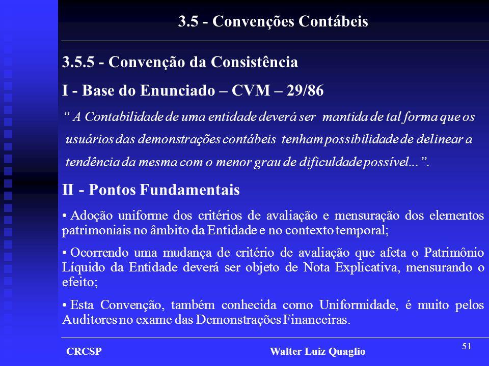 """51 CRCSP Walter Luiz Quaglio 3.5 - Convenções Contábeis 3.5.5 - Convenção da Consistência I - Base do Enunciado – CVM – 29/86 """" A Contabilidade de uma"""
