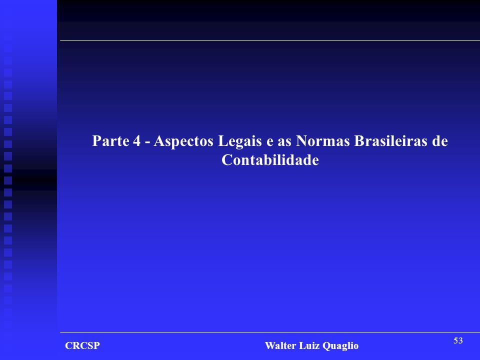 53 Parte 4 - Aspectos Legais e as Normas Brasileiras de Contabilidade CRCSP Walter Luiz Quaglio