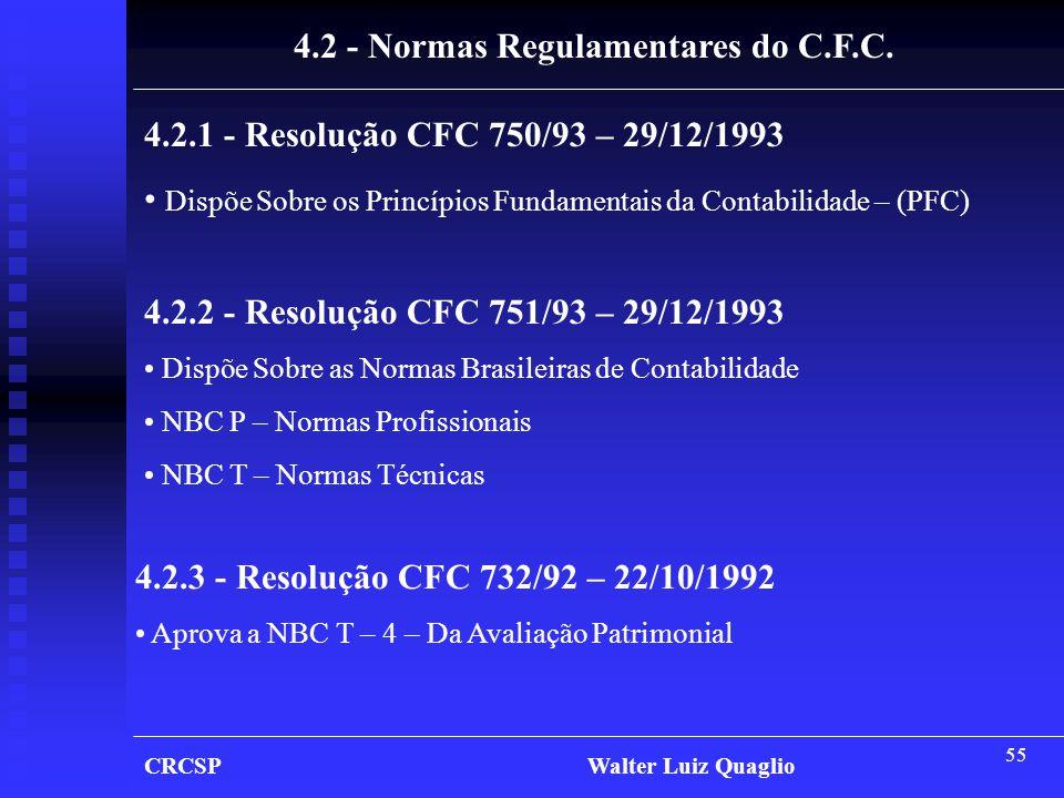 55 CRCSP Walter Luiz Quaglio 4.2 - Normas Regulamentares do C.F.C. 4.2.1 - Resolução CFC 750/93 – 29/12/1993 • Dispõe Sobre os Princípios Fundamentais