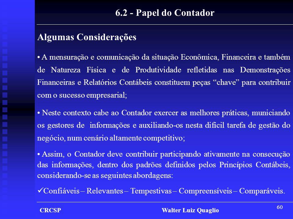 60 Algumas Considerações 6.2 - Papel do Contador • A mensuração e comunicação da situação Econômica, Financeira e também de Natureza Física e de Produ