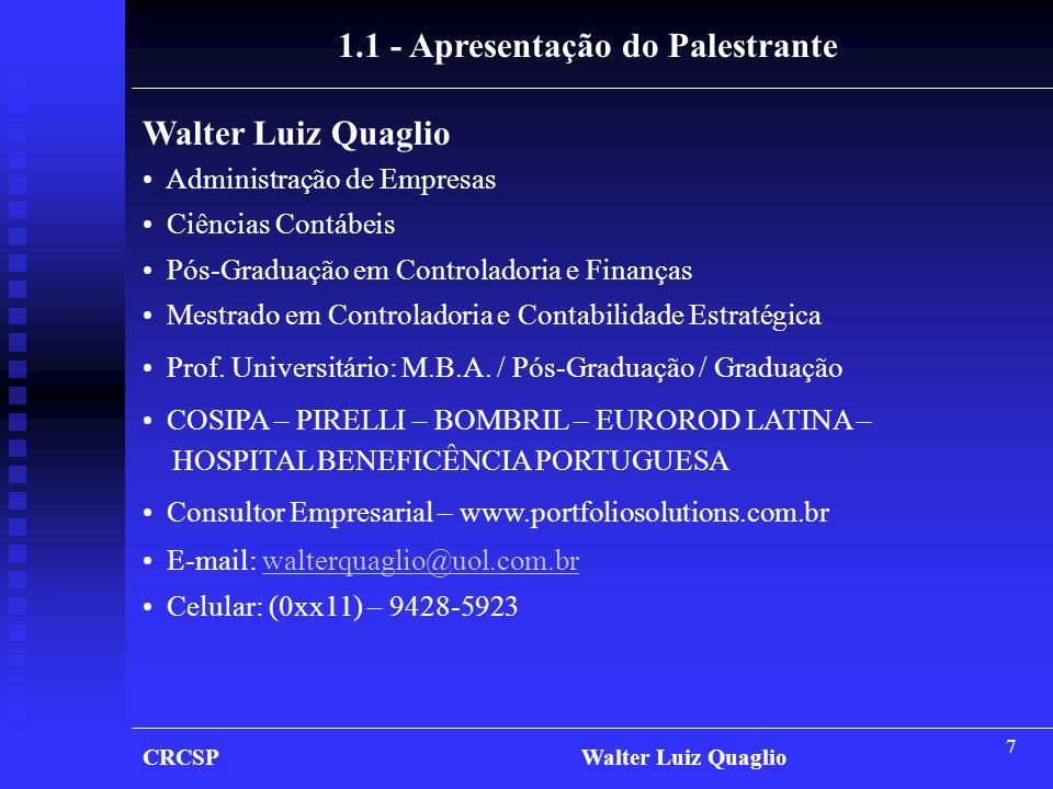 7 Walter Luiz Quaglio • Administração de Empresas • Ciências Contábeis • Pós-Graduação em Controladoria e Finanças • Mestrado em Controladoria e Conta