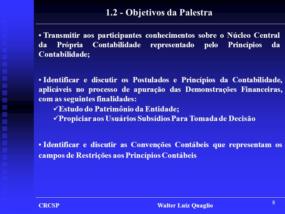 8 1.2 - Objetivos da Palestra • Identificar e discutir os Postulados e Princípios da Contabilidade, aplicáveis no processo de apuração das Demonstraçõ