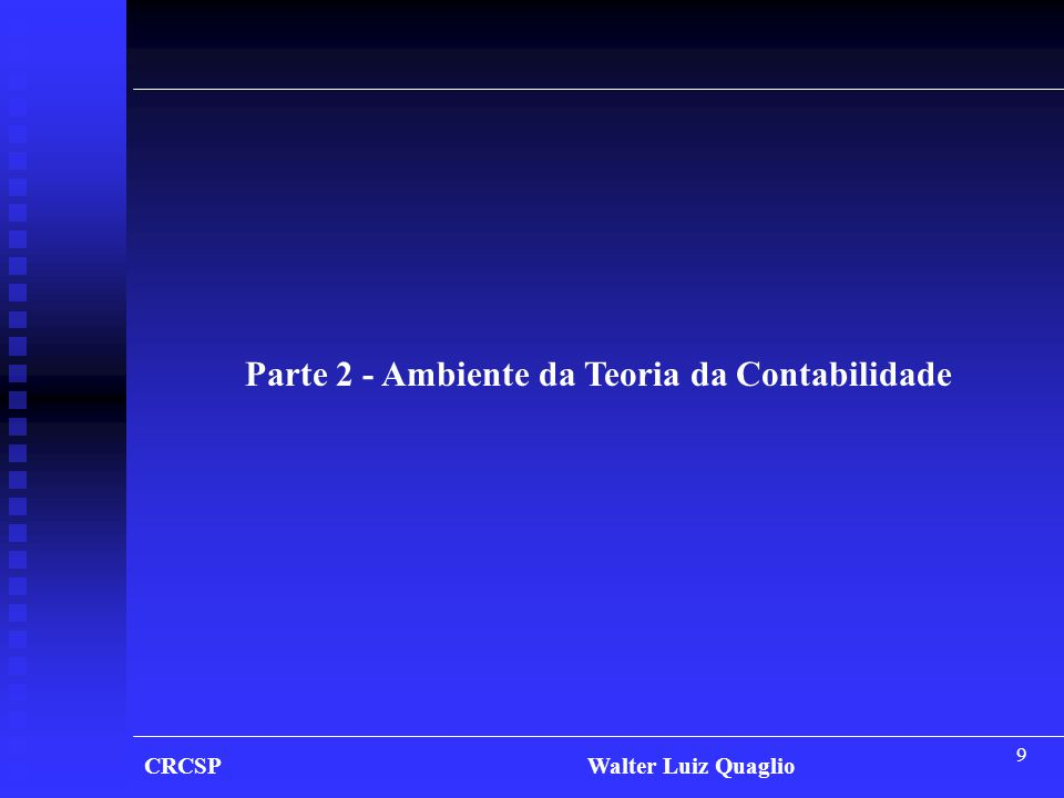 40 CRCSP Walter Luiz Quaglio 3.3 - Postulados Contábeis 3.3.4 - Postulado Contábil da Continuidade I - Base do Enunciado – CFC 750/93 - Art.