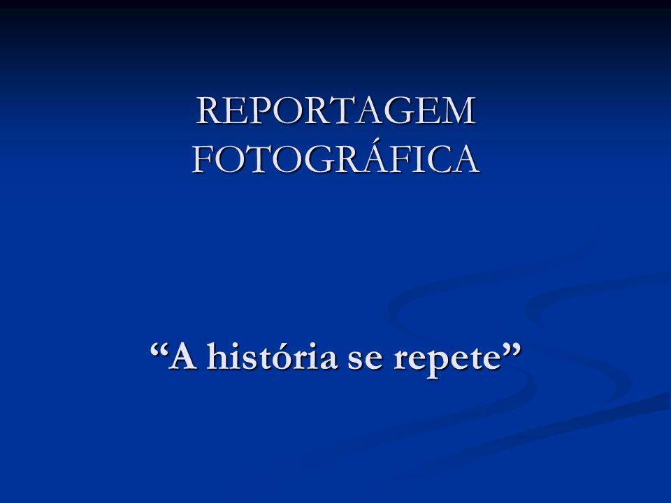 """REPORTAGEM FOTOGRÁFICA """"A história se repete"""""""