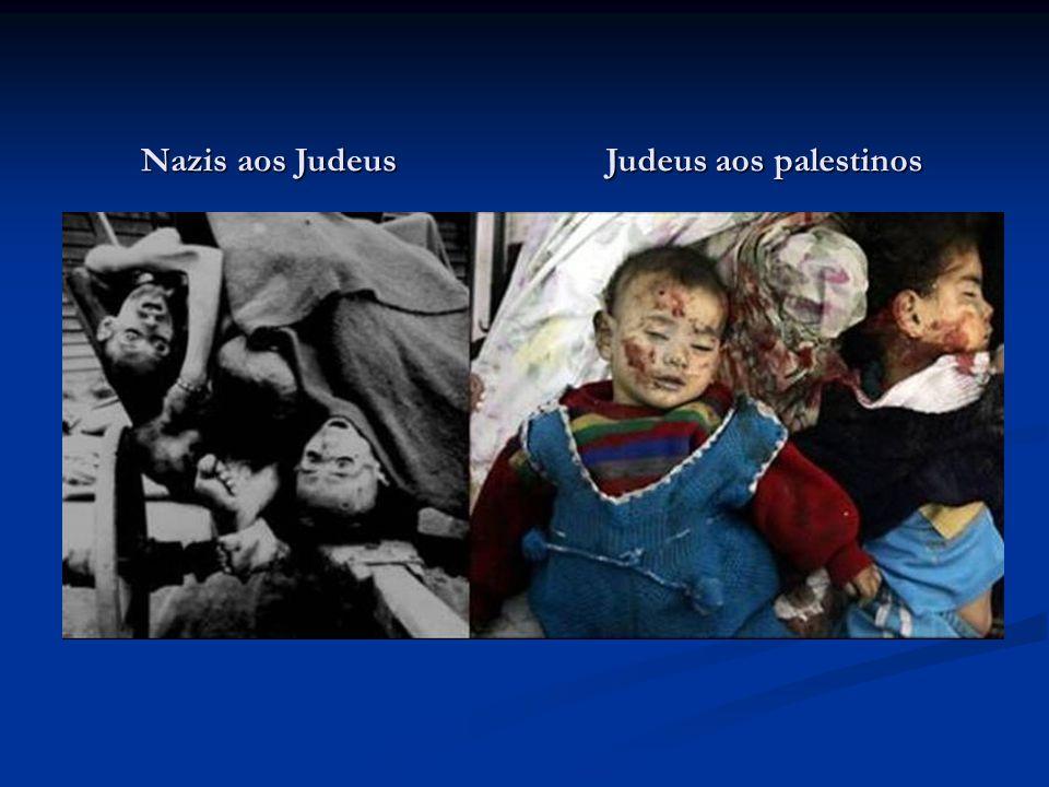 Judeus aos palestinos Nazis aos Judeus