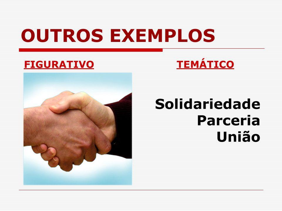 OUTROS EXEMPLOS FIGURATIVOTEMÁTICO Solidariedade Parceria União