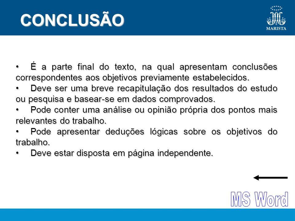 CONCLUSÃO CONCLUSÃO •É a parte final do texto, na qual apresentam conclusões correspondentes aos objetivos previamente estabelecidos.