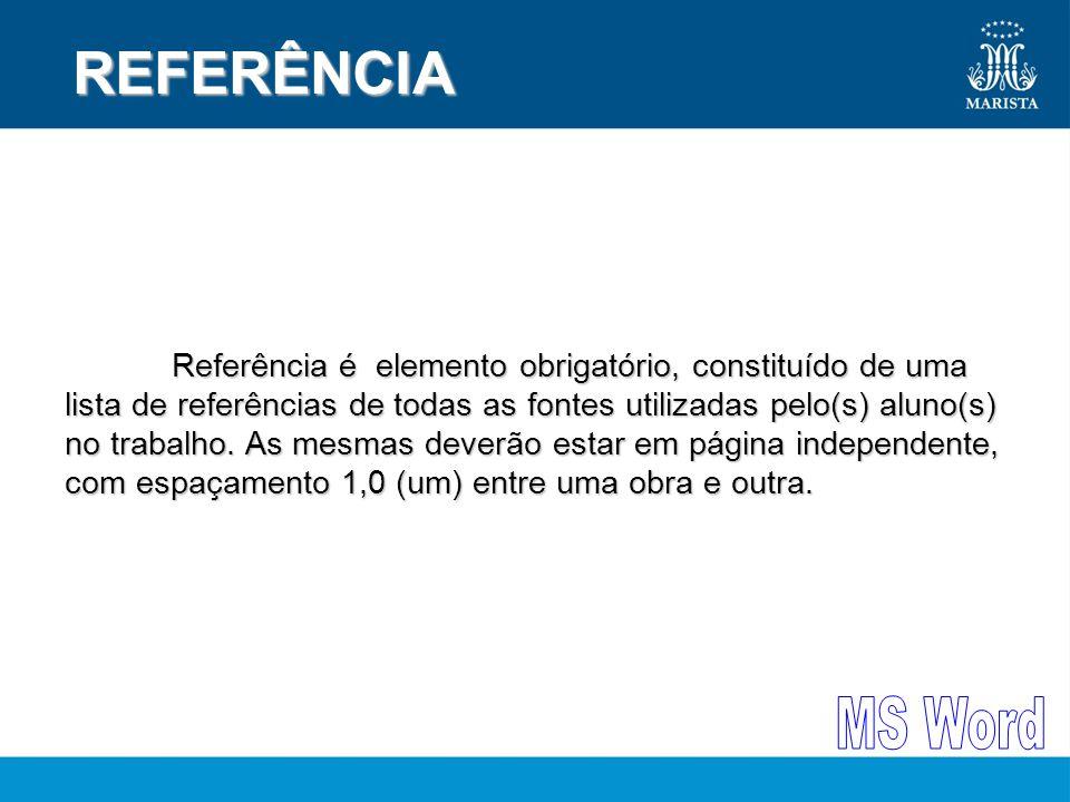 REFERÊNCIA REFERÊNCIA Referência é elemento obrigatório, constituído de uma lista de referências de todas as fontes utilizadas pelo(s) aluno(s) no trabalho.