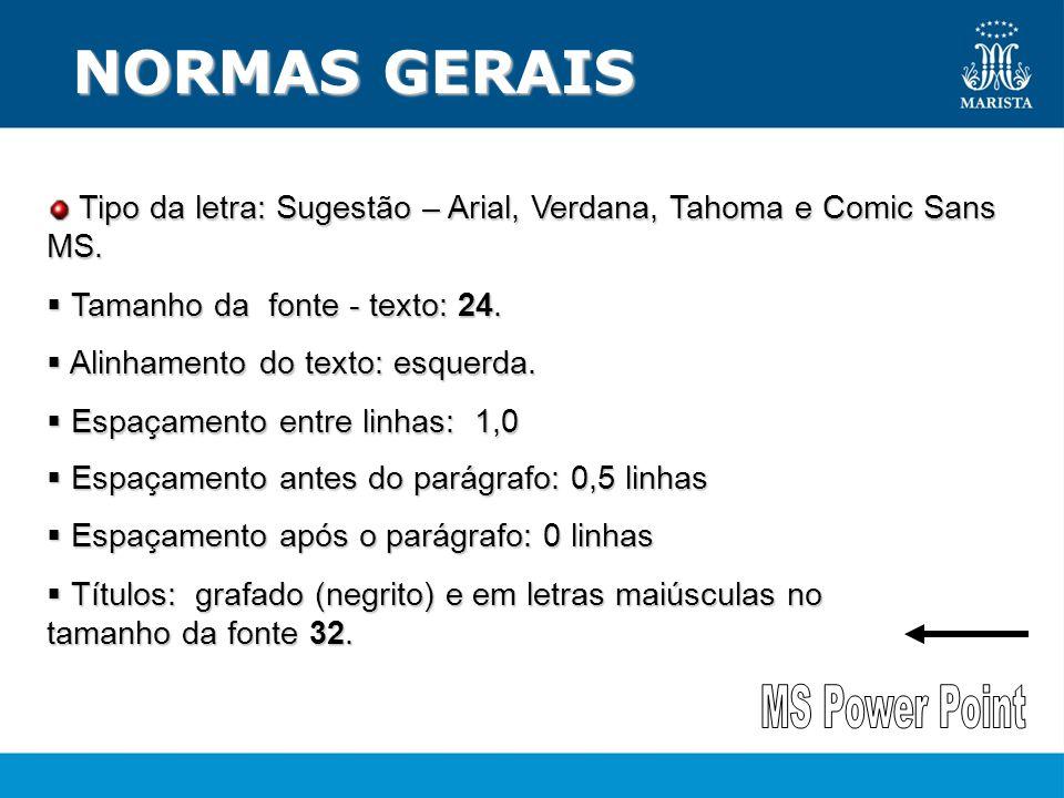 NORMAS GERAIS NORMAS GERAIS Tipo da letra: Sugestão – Arial, Verdana, Tahoma e Comic Sans MS.