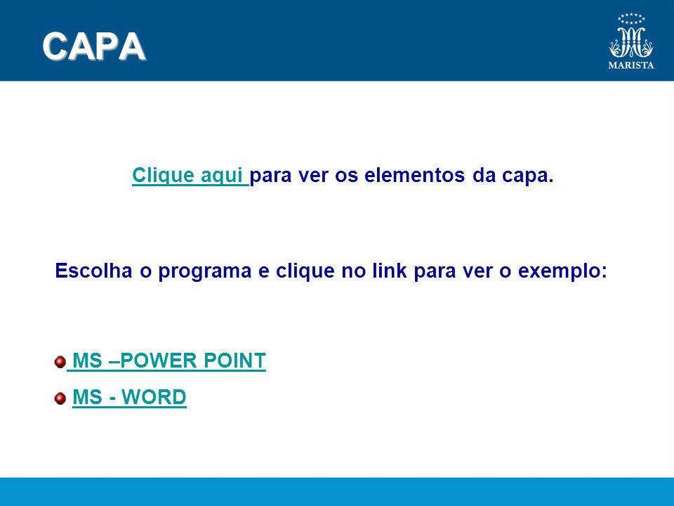 CAPA MS –POWER POINT MS - WORD Escolha o programa e clique no link para ver o exemplo: Clique aqui Clique aqui para ver os elementos da capa.