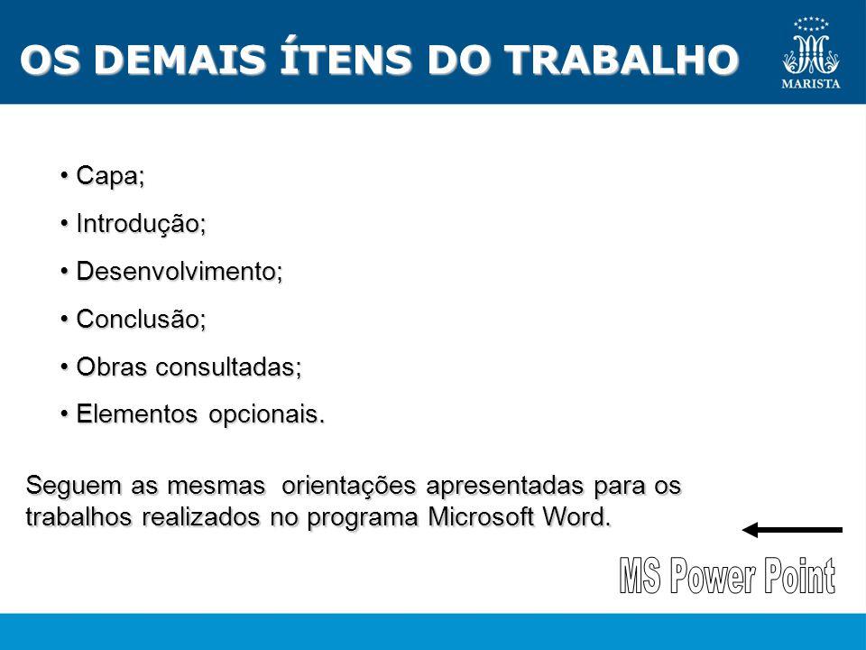 OS DEMAIS ÍTENS DO TRABALHO • Capa; • Introdução; • Desenvolvimento; • Conclusão; • Obras consultadas; • Elementos opcionais.