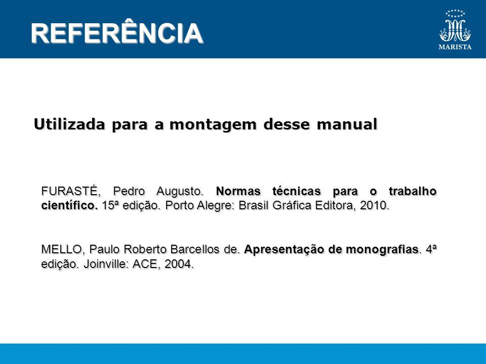 REFERÊNCIA FURASTÉ, Pedro Augusto.Normas técnicas para o trabalho científico.