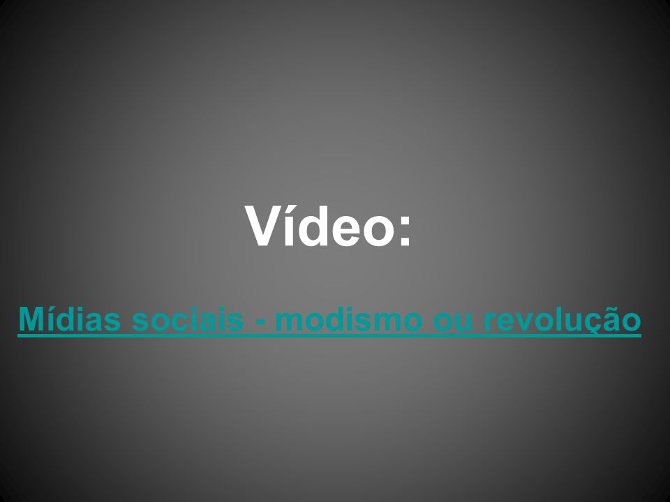 Vídeo: Mídias sociais - modismo ou revolução