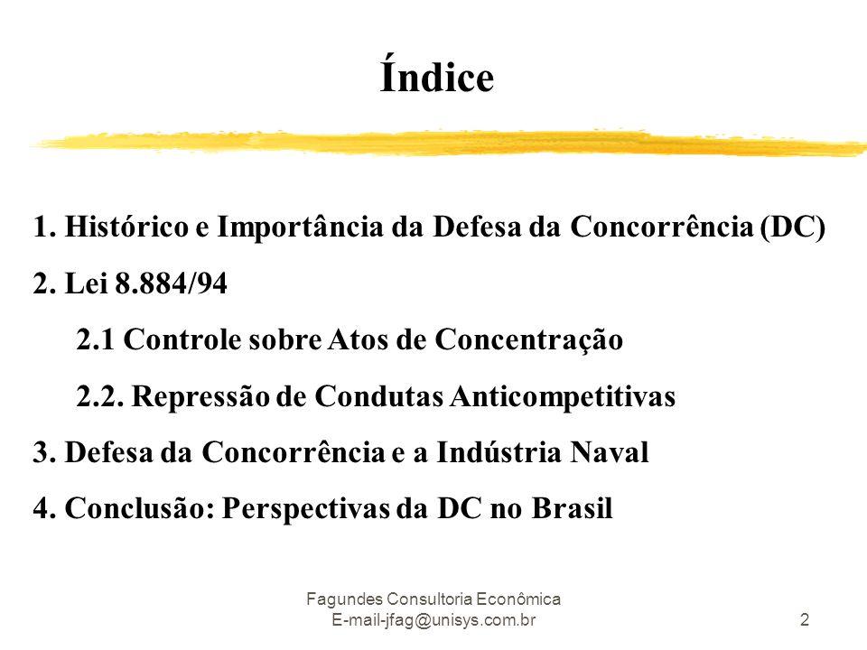 Fagundes Consultoria Econômica E-mail-jfag@unisys.com.br2 1. Histórico e Importância da Defesa da Concorrência (DC) 2. Lei 8.884/94 2.1 Controle sobre