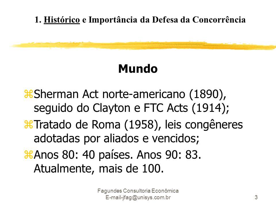 Fagundes Consultoria Econômica E-mail-jfag@unisys.com.br3 1. Histórico e Importância da Defesa da Concorrência Mundo zSherman Act norte-americano (189
