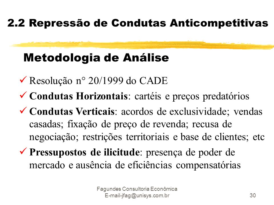 Fagundes Consultoria Econômica E-mail-jfag@unisys.com.br30 Metodologia de Análise  Resolução n° 20/1999 do CADE  Condutas Horizontais: cartéis e pre