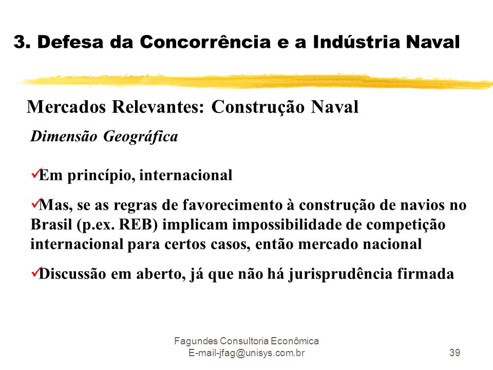 Fagundes Consultoria Econômica E-mail-jfag@unisys.com.br39 3. Defesa da Concorrência e a Indústria Naval Mercados Relevantes: Construção Naval  Em pr