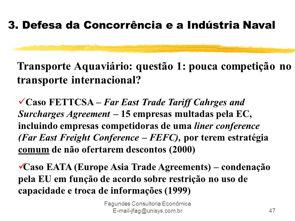 Fagundes Consultoria Econômica E-mail-jfag@unisys.com.br47 3. Defesa da Concorrência e a Indústria Naval  Caso FETTCSA – Far East Trade Tariff Cahrge