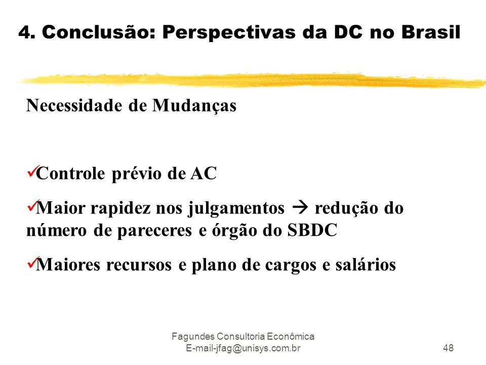 Fagundes Consultoria Econômica E-mail-jfag@unisys.com.br48 4. Conclusão: Perspectivas da DC no Brasil Necessidade de Mudanças  Controle prévio de AC