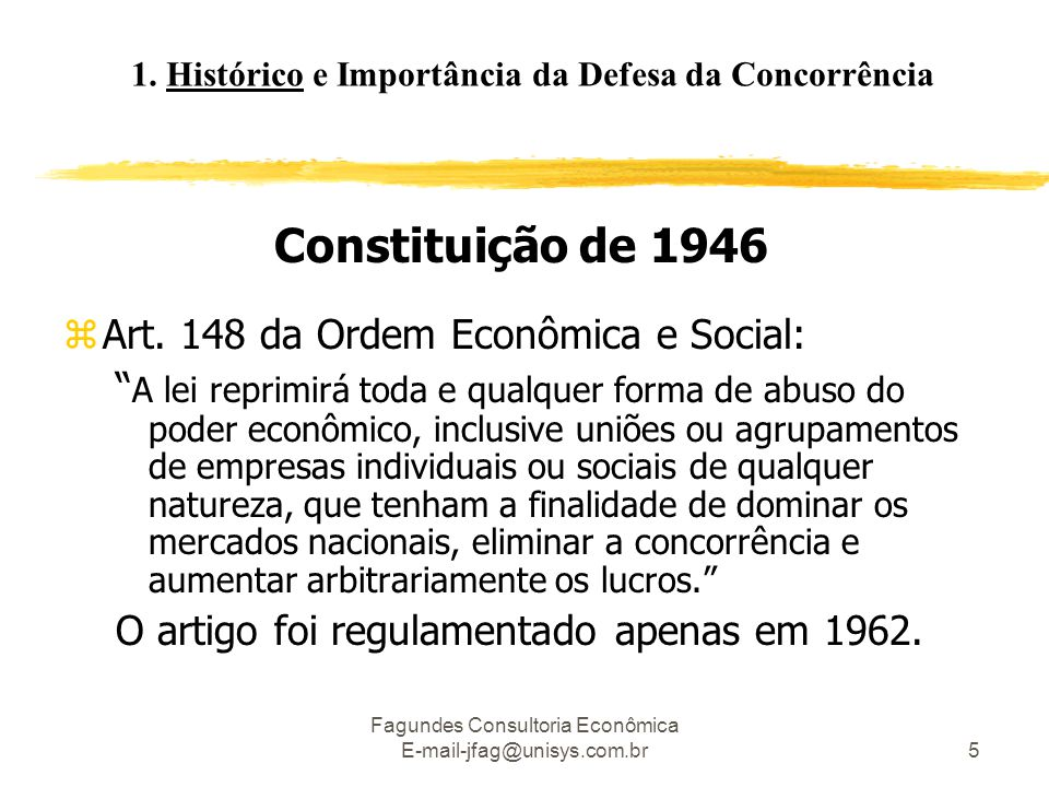 """Fagundes Consultoria Econômica E-mail-jfag@unisys.com.br5 Constituição de 1946 zArt. 148 da Ordem Econômica e Social: """" A lei reprimirá toda e qualque"""