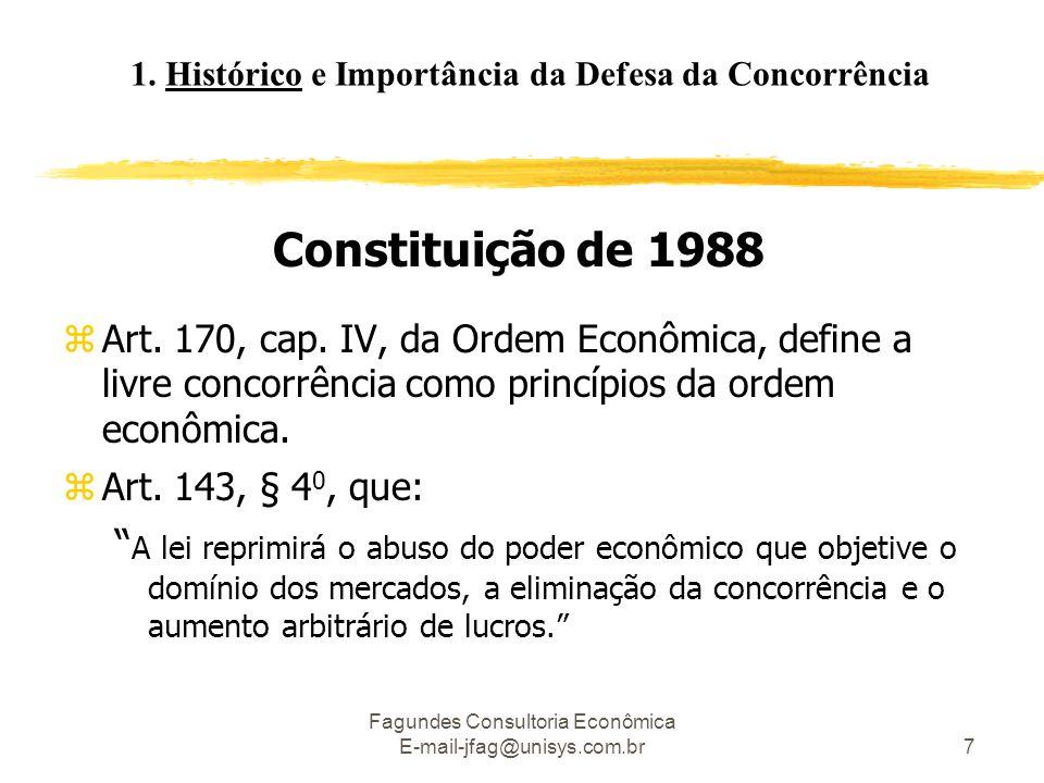 Fagundes Consultoria Econômica E-mail-jfag@unisys.com.br7 Constituição de 1988 zArt. 170, cap. IV, da Ordem Econômica, define a livre concorrência com