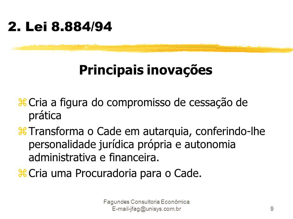 Fagundes Consultoria Econômica E-mail-jfag@unisys.com.br9 2. Lei 8.884/94 Principais inovações zCria a figura do compromisso de cessação de prática zT