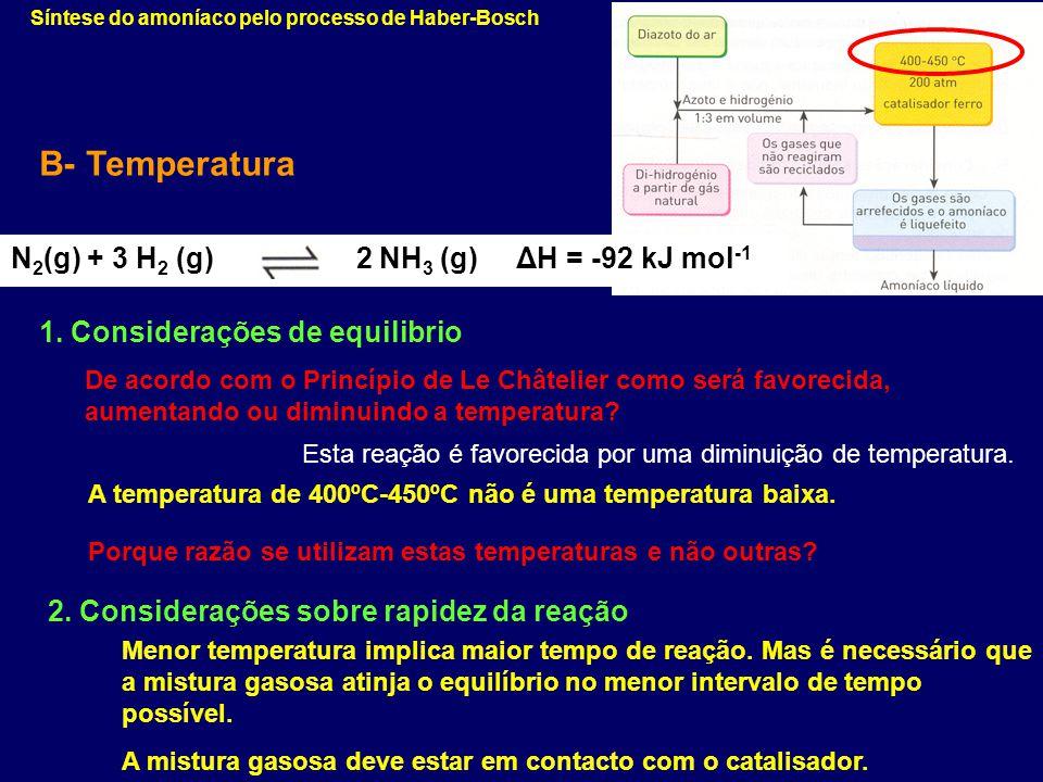 Síntese do amoníaco pelo processo de Haber-Bosch B- Temperatura N 2 (g) + 3 H 2 (g) 2 NH 3 (g) ΔH = -92 kJ mol -1 De acordo com o Princípio de Le Chât