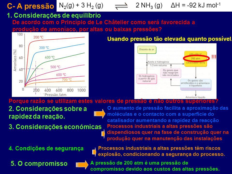 C- A pressão N 2 (g) + 3 H 2 (g) 2 NH 3 (g) ΔH = -92 kJ mol -1 De acordo com o Princípio de Le Châtelier como será favorecida a produção de amoníaco,