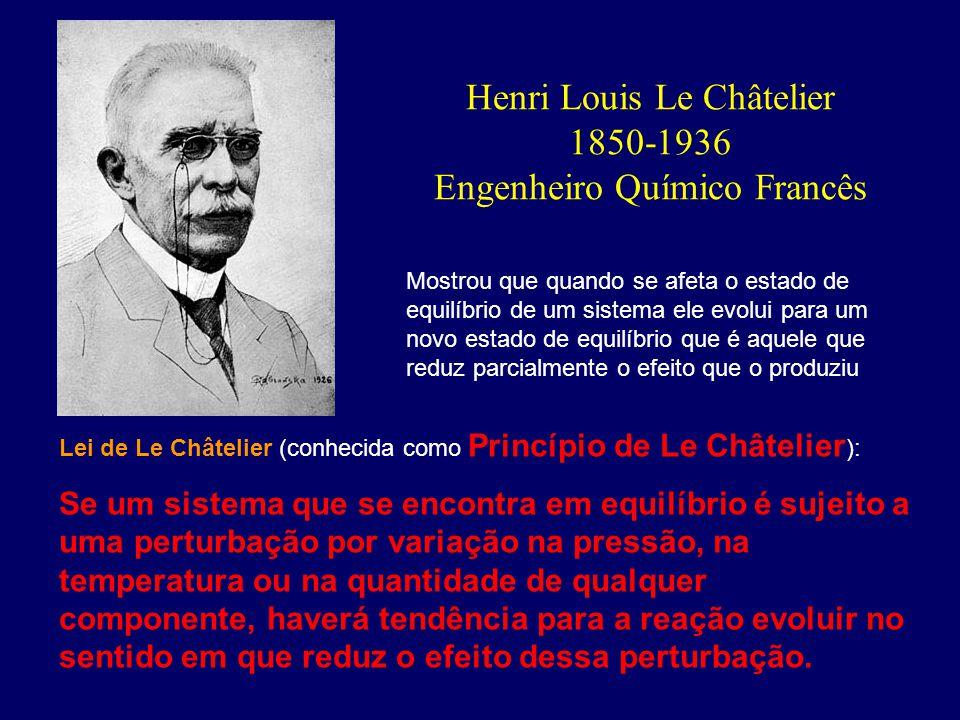 Henri Louis Le Châtelier 1850-1936 Engenheiro Químico Francês Lei de Le Châtelier (conhecida como Princípio de Le Châtelier ): Se um sistema que se en