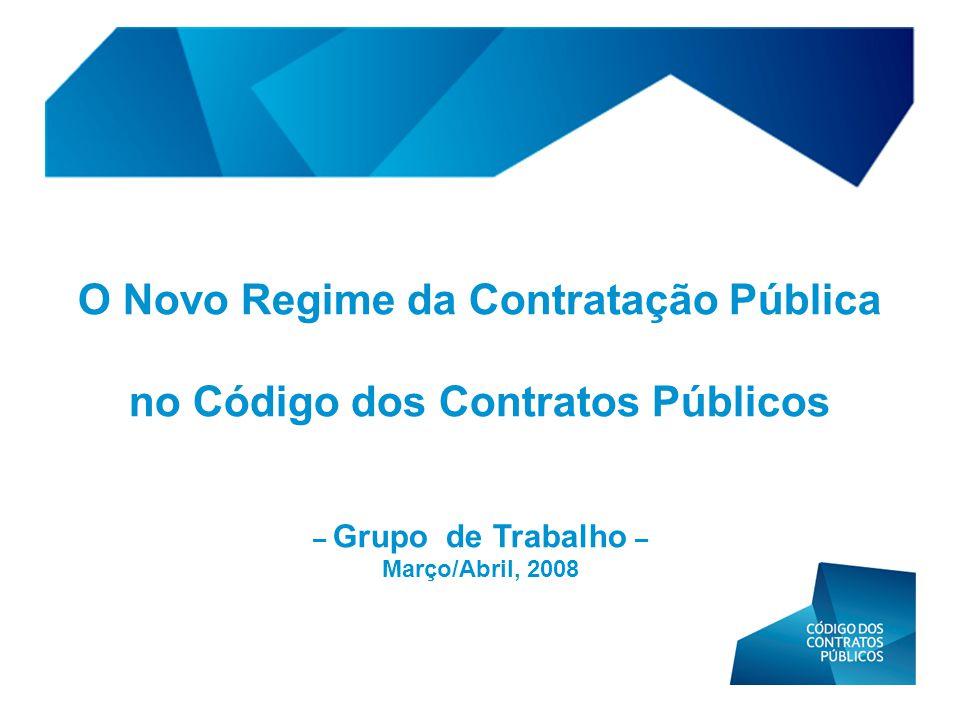 O Novo Regime da Contratação Pública no Código dos Contratos Públicos – Grupo de Trabalho – Março/Abril, 2008
