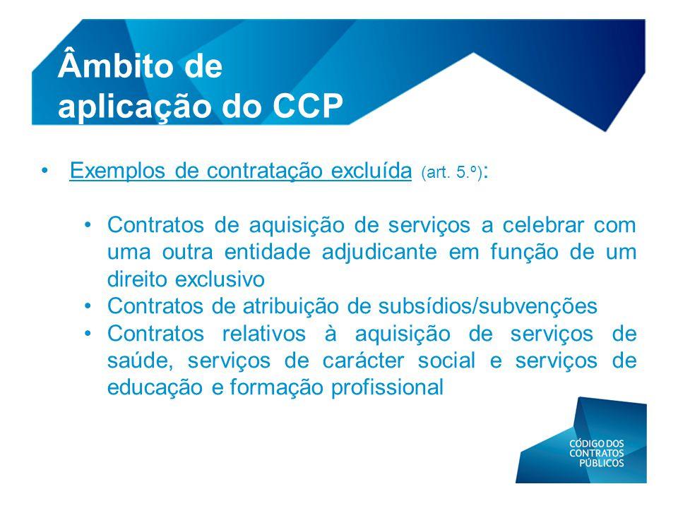 • Exemplos de contratação excluída (art. 5.º) : • Contratos de aquisição de serviços a celebrar com uma outra entidade adjudicante em função de um dir
