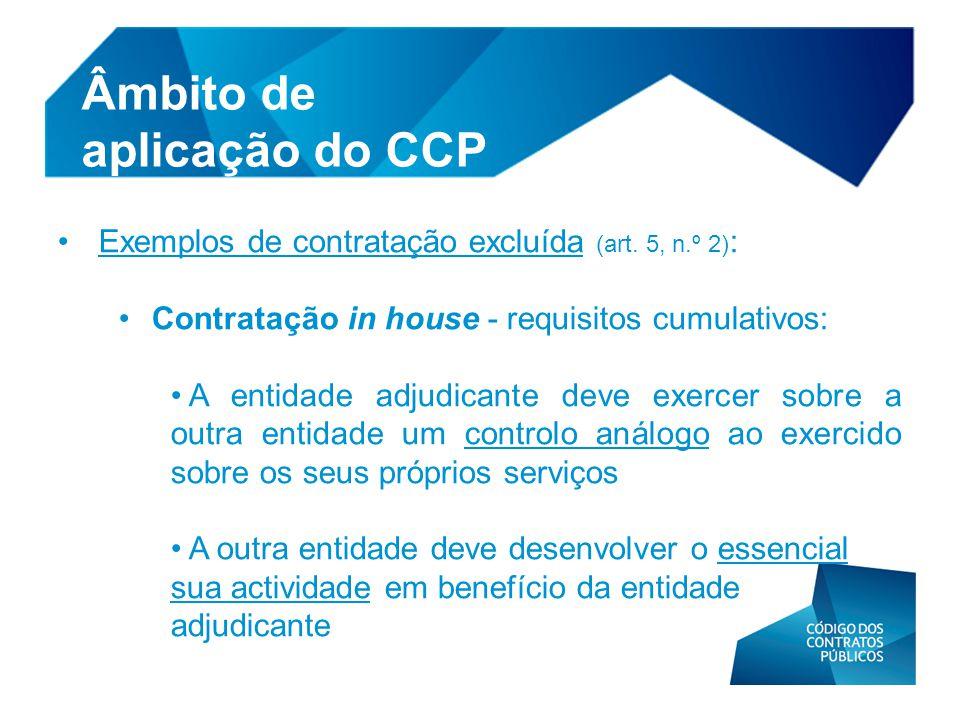 • Exemplos de contratação excluída (art. 5, n.º 2) : • Contratação in house - requisitos cumulativos: • A entidade adjudicante deve exercer sobre a ou