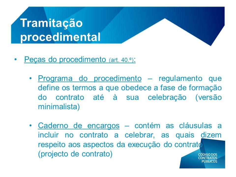 • Peças do procedimento (art. 40.º) : •Programa do procedimento – regulamento que define os termos a que obedece a fase de formação do contrato até à