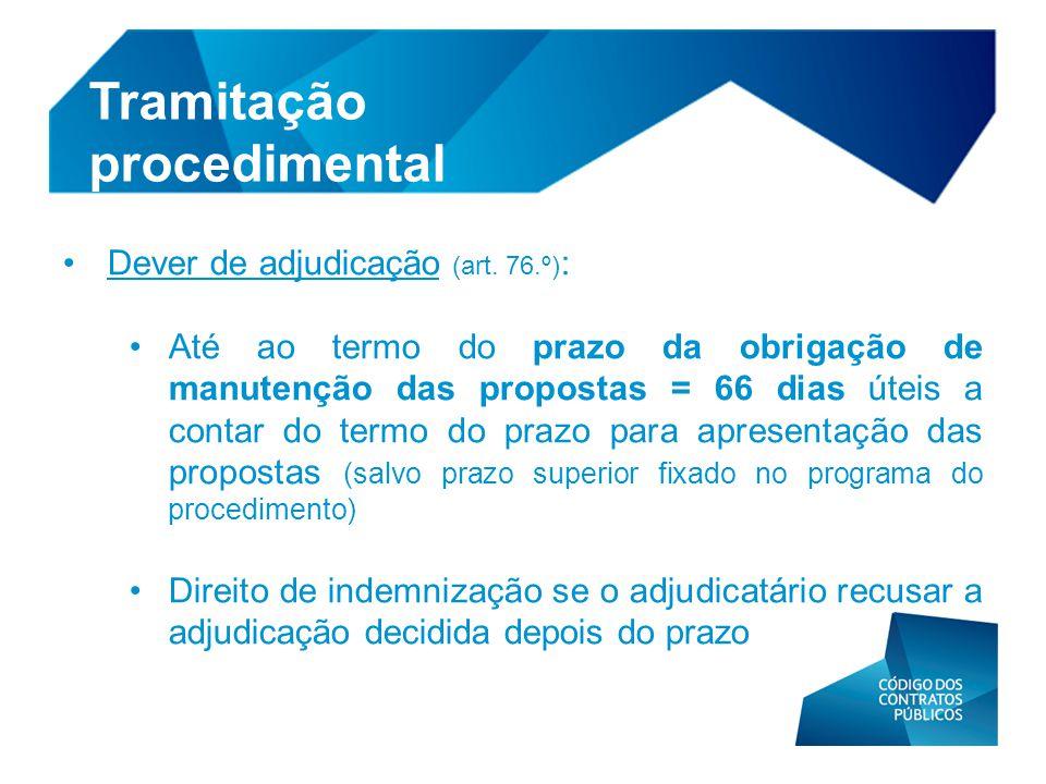 • Dever de adjudicação (art. 76.º) : • Até ao termo do prazo da obrigação de manutenção das propostas = 66 dias úteis a contar do termo do prazo para