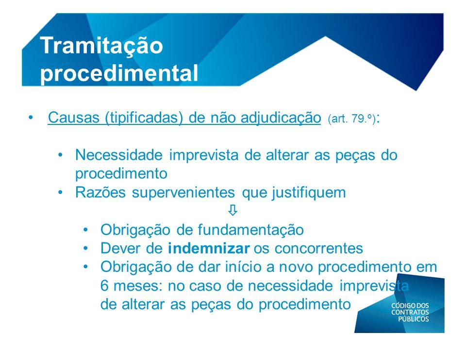 • Causas (tipificadas) de não adjudicação (art. 79.º) : • Necessidade imprevista de alterar as peças do procedimento • Razões supervenientes que justi