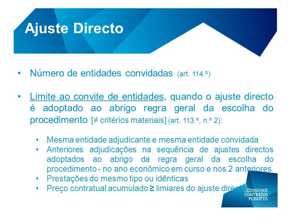 • Número de entidades convidadas (art. 114.º) • Limite ao convite de entidades, quando o ajuste directo é adoptado ao abrigo regra geral da escolha do