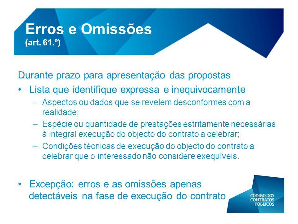 Erros e Omissões (art. 61.º) Durante prazo para apresentação das propostas •Lista que identifique expressa e inequivocamente –Aspectos ou dados que se