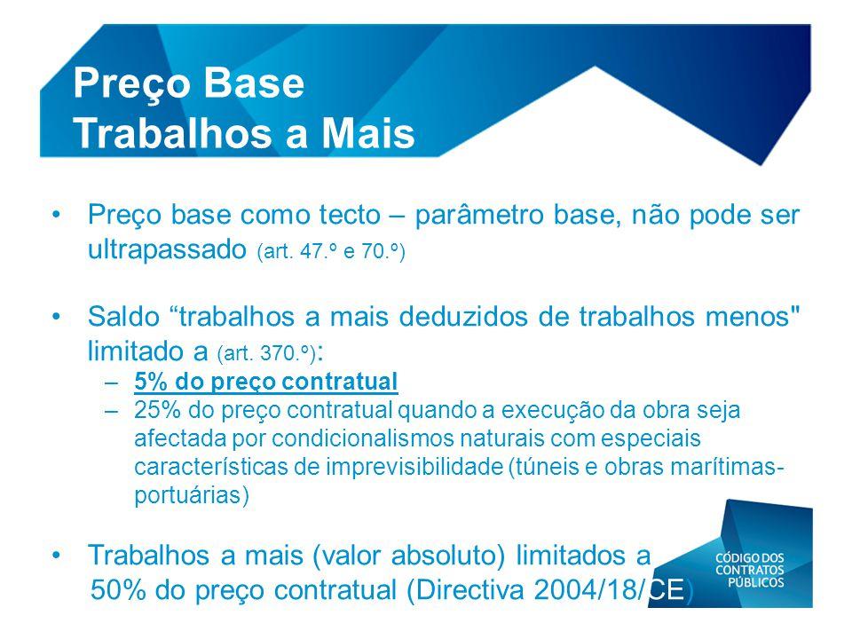 """• Preço base como tecto – parâmetro base, não pode ser ultrapassado (art. 47.º e 70.º) • Saldo """"trabalhos a mais deduzidos de trabalhos menos"""