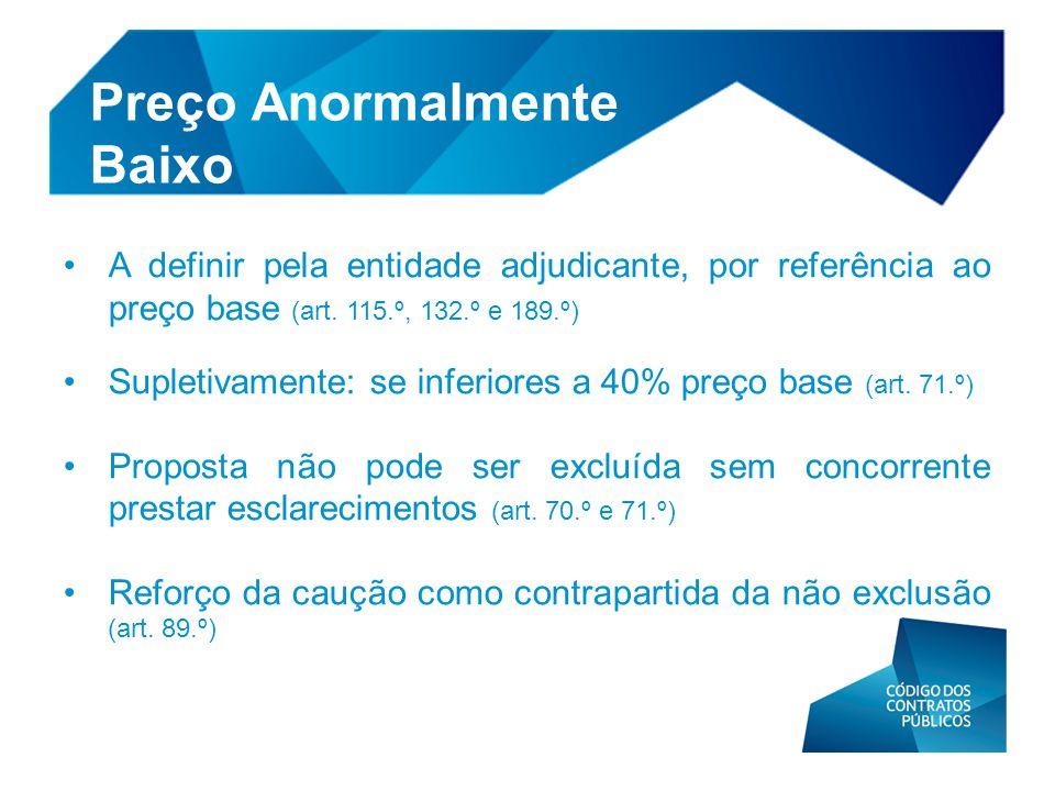 Preço Anormalmente Baixo • A definir pela entidade adjudicante, por referência ao preço base (art. 115.º, 132.º e 189.º) • Supletivamente: se inferior