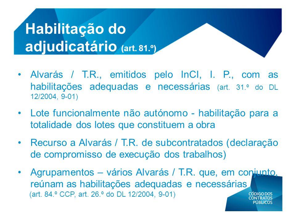 Habilitação do adjudicatário (art. 81.º) • Alvarás / T.R., emitidos pelo InCI, I. P., com as habilitações adequadas e necessárias (art. 31.º do DL 12/