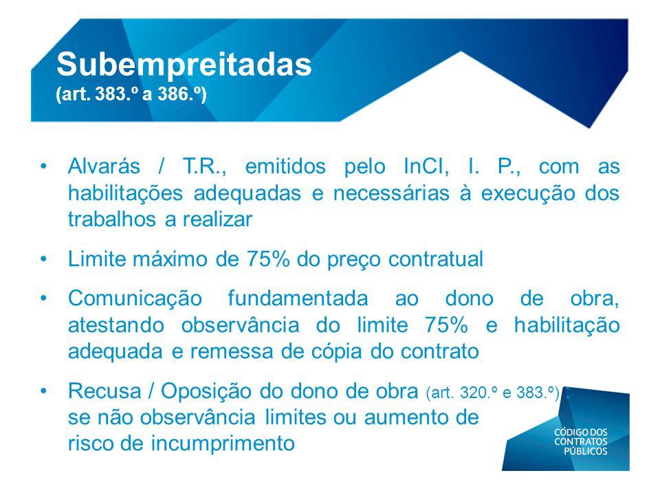 Subempreitadas (art. 383.º a 386.º) • Alvarás / T.R., emitidos pelo InCI, I. P., com as habilitações adequadas e necessárias à execução dos trabalhos