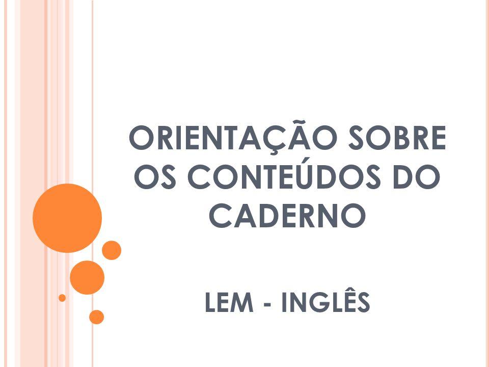 ORIENTAÇÃO SOBRE OS CONTEÚDOS DO CADERNO LEM - INGLÊS