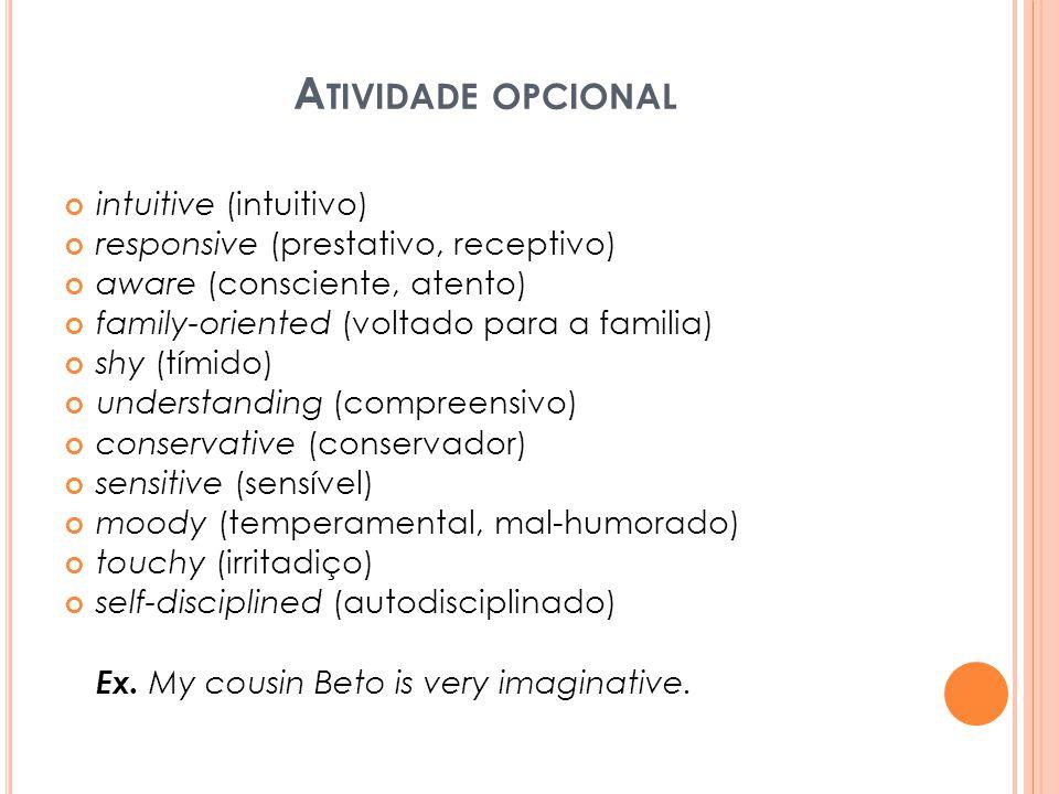 A TIVIDADE OPCIONAL intuitive (intuitivo) responsive (prestativo, receptivo) aware (consciente, atento) family-oriented (voltado para a familia) shy (
