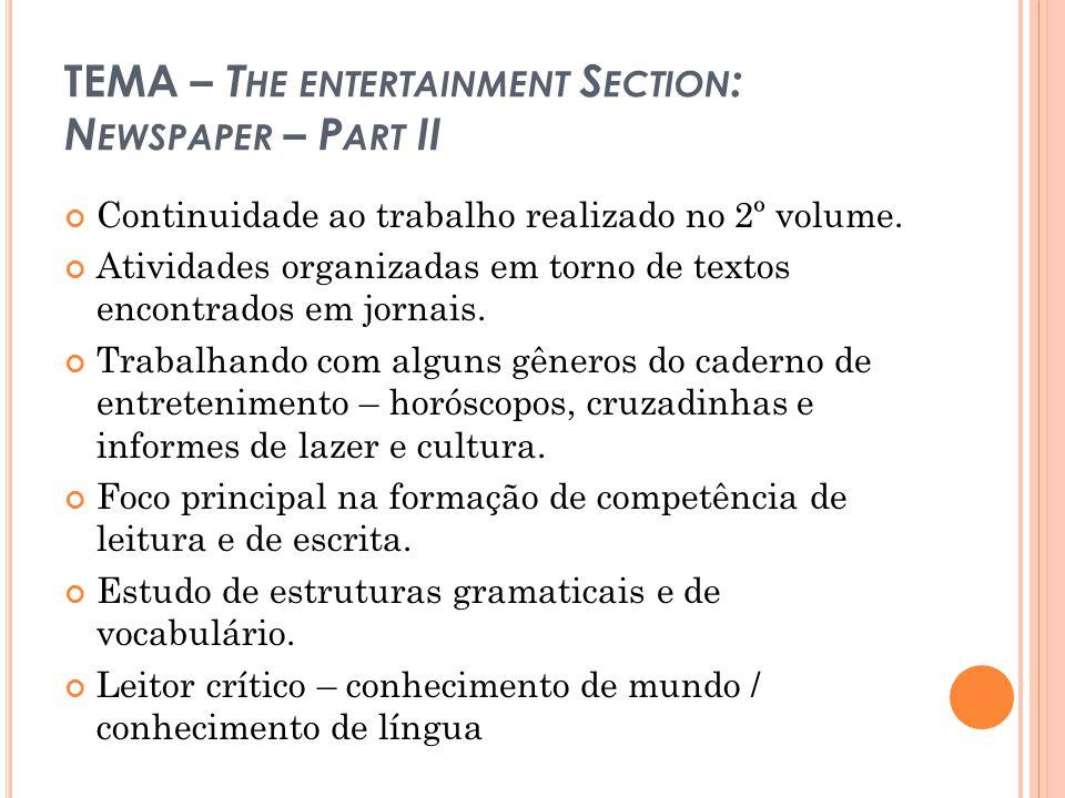 TEMA – T HE ENTERTAINMENT S ECTION : N EWSPAPER – P ART II Continuidade ao trabalho realizado no 2º volume. Atividades organizadas em torno de textos