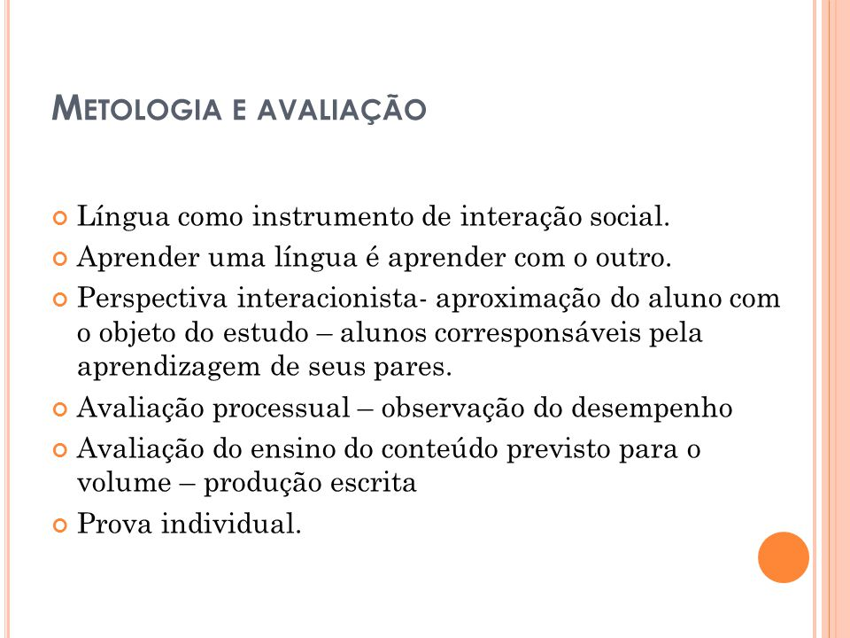 M ETOLOGIA E AVALIAÇÃO Língua como instrumento de interação social. Aprender uma língua é aprender com o outro. Perspectiva interacionista- aproximaçã