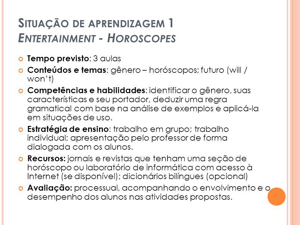 S ITUAÇÃO DE APRENDIZAGEM 1 E NTERTAINMENT - H OROSCOPES Tempo previsto : 3 aulas Conteúdos e temas : gênero – horóscopos; futuro (will / won't) Compe