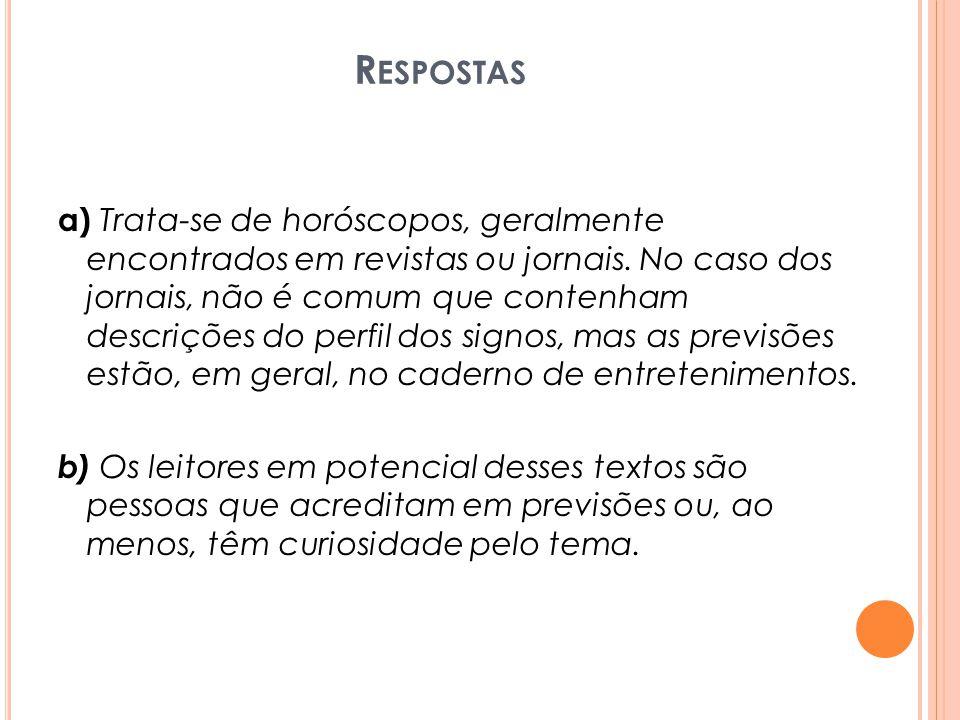 R ESPOSTAS a) Trata-se de horóscopos, geralmente encontrados em revistas ou jornais.