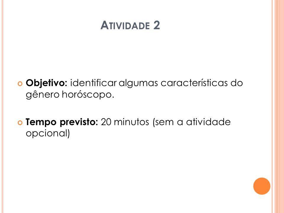 A TIVIDADE 2 Objetivo: identificar algumas características do gênero horóscopo. Tempo previsto: 20 minutos (sem a atividade opcional)