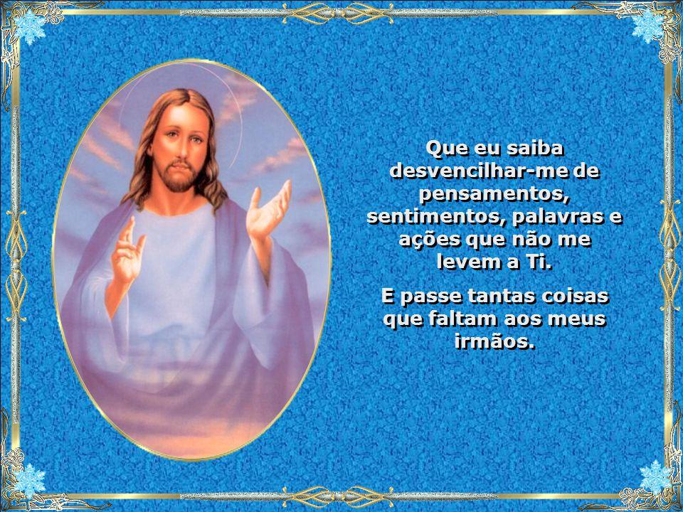 Preciso de Tua ajuda, Senhor, durante esse tempo abençoado que precede a celebração de Tua gloriosa Ressurreição. Ilumina-me, purifica-me e fortalece-